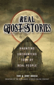 Real Ghost Stories (Haunting Encounters Told by Real People) by Tony Brueski, Jenny Brueski, 9781612437156