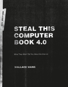 Steal This Computer Book 4.0 (What They Won't Tell You About the Internet) by Wallace Wang, 9781593271053