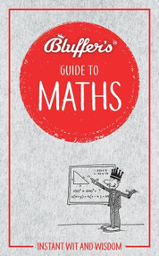 Bluffer's Guide to Maths (Instant Wit and Wisdom) by Rob Ainsley, 9781785216831