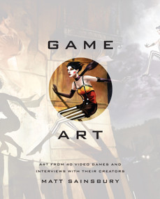 Game Art (Art from 40 Video Games and Interviews with Their Creators) by Matt Sainsbury, 9781593276652