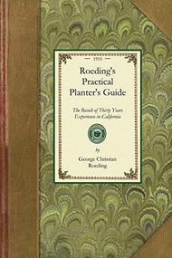 Roeding's Practical Planter's Guide (The Result of Thirty Years Experience in California Horticulture) by George Christian Roeding, 9781429013499