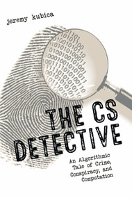 The CS Detective (An Algorithmic Tale of Crime, Conspiracy, and Computation) by Jeremy Kubica, 9781593277499