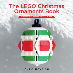 The LEGO Christmas Ornaments Book (15 Designs to Spread Holiday Cheer) by Chris Mcveigh, 9781593277666