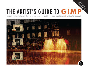 The Artist's Guide to GIMP, 2nd Edition (Creative Techniques for Photographers, Artists, and Designers) by Michael Hammel, 9781593274146