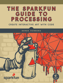 The SparkFun Guide to Processing (Create Interactive Art with Code) by Derek Runberg, 9781593276126