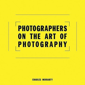 Photographers on the Art of Photography by Charles Moriarty, 9781788840880