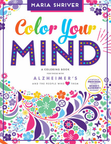 Color Your Mind (A Coloring Book for Those with Alzheimer's and the People Who Love Them) by Maria Shriver, Brita Lynn Thompson, Blue Star Press, 9781944515485