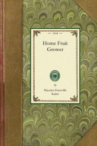 Home Fruit Grower by Maurice Grenville Kains, 9781429014168