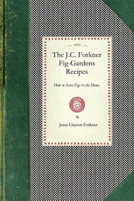 Fig-Gardens Recipes (How to Serve Figs in the Home) by Jesse Clayton Forkner, 9781429010801