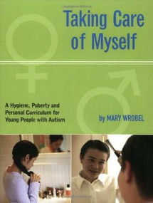 Taking Care of Myself (A Hygiene, Puberty and Personal Curriculum for Young People with Autism) by Mary Wrobel, 9781885477941