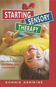 Starting Sensory Therapy (Fun Activities for the Home and Classroom!) by Bonnie Arnwine, 9781935567264