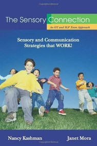 The Sensory Connection (An OT and SLP Team Approach - Sensory and Communication Strategies that WORK!) by Nancy Kashman, Janet Mora, 9781932565485