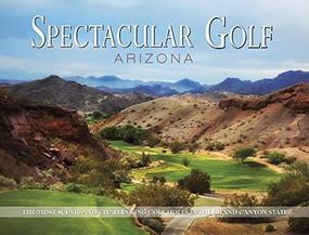 Spectacular Golf Arizona by Panache Partners, LLC, 9780988614093