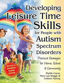 Developing Leisure Time Skills for People with Autism Spectrum Disorders (Revised & Expanded) (Practical Strategies for Home, School & the Community) by Colleen Nyberg, Mary Lou Klagge, Phyllis Coyne, 9781941765036