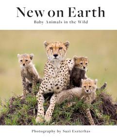New on Earth (Baby Animals in the Wild) by Suzi Eszterhas, 9781647221423