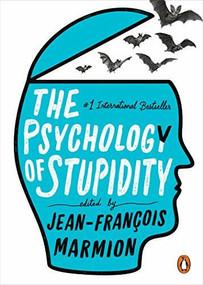The Psychology of Stupidity by Jean-Francois Marmion, Liesl Schillinger, 9780143134992
