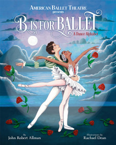 B Is for Ballet: A Dance Alphabet (American Ballet Theatre) by John Robert Allman, Rachael Dean, 9780593180945
