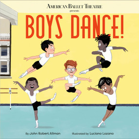 Boys Dance! (American Ballet Theatre) by John Robert Allman, Luciano Lozano, 9780593181157