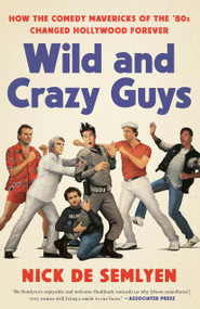 Wild and Crazy Guys (How the Comedy Mavericks of the '80s Changed Hollywood Forever) - 9781984826664 by Nick de Semlyen, 9781984826664