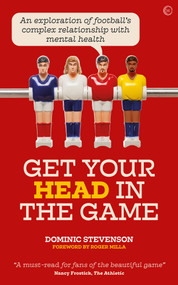 Get Your Head in the Game (An exploration of football's complex relationship with mental health) by Dominic Stevenson, 9781786784353