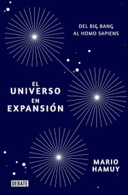 El universo en expansión: Del Big Bang al Homo Sapiens / Expansion of the Universe: From the Big Bang to Homo Sapiens by Mario Hamuy, 9788418006081