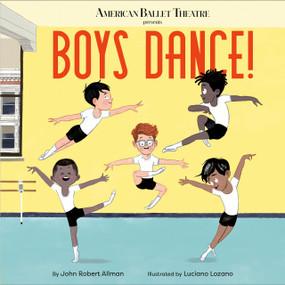 Boys Dance! (American Ballet Theatre) - 9780593181140 by John Robert Allman, Luciano Lozano, 9780593181140