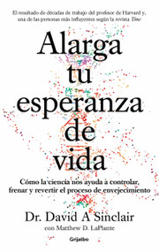 Alarga tu esperanza de vida: Cómo la ciencia nos ayuda a controlar, frenar y revertir el proceso de envejecimiento / Lifespan: Why We Age - and Why We Don't by David A. Sinclair , MATTHEW D. LAPLANTE, 9788425357107