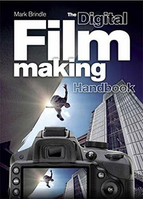 The Digital Filmmaking Handbook (The definitive guide to digital filmmaking) by Mark Brindle, Chris Jones, 9781780878133