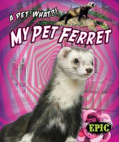 My Pet Ferret by Paige V. Polinsky, 9781644871812