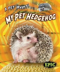 My Pet Hedgehog by Paige V. Polinsky, 9781644871829