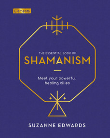 The Essential Book of Shamanism (Meet Your Powerful Healing Allies) by Suzanne Edwards, 9781839406768