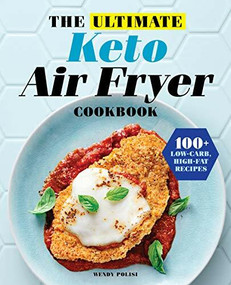 The Ultimate Keto Air Fryer Cookbook (100+ Low-Carb, High-Fat Recipes) by Wendy Polisi, 9781646115686