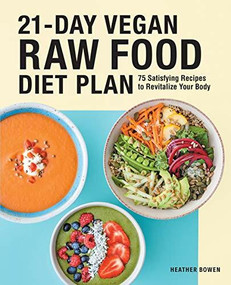 21-Day Vegan Raw Food Diet Plan (75 Satisfying Recipes to Revitalize Your Body) by Heather Bowen, 9781646117192