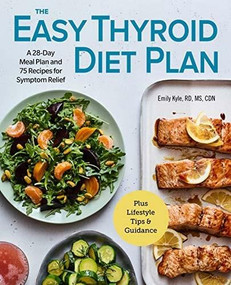 The Easy Thyroid Diet Plan (A 28-Day Meal Plan and 75 Recipes for Symptom Relief) by Emily Kyle, 9781646116652