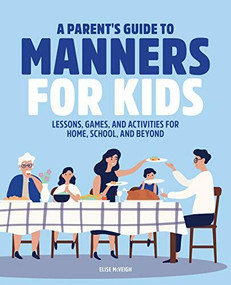 A Parent's Guide to Manners for Kids (Lessons, Games, and Activities for Home, School, and Beyond) by Elise McVeigh, 9781646119851