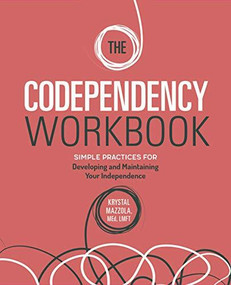 The Codependency Workbook (Simple Practices for Developing and Maintaining Your Independence) by Krystal Mazzola, 9781646114313