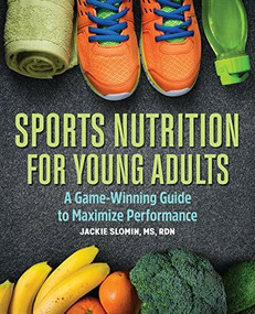 Sports Nutrition For Young Adults (A Game-Winning Guide to Maximize Performance) by Jackie Slomin, 9781646117093