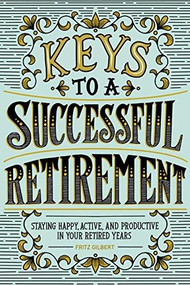 Keys to a Successful Retirement (Staying Happy, Active, and Productive in Your Retired Years) by Fritz Gilbert, 9781646113392