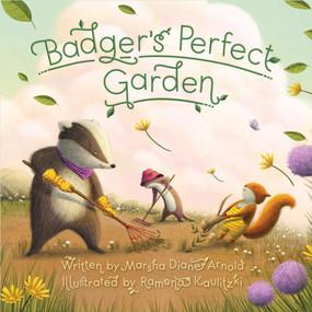 Badger's Perfect Garden by Marsha Diane Arnold, Ramona Kaulitzki, 9781534110007