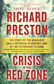 Crisis in the Red Zone (The Story of the Deadliest Ebola Outbreak in History, and of the Viruses to Come) by Richard Preston, 9780812988154