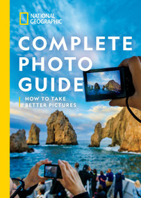 National Geographic Complete Photo Guide (How to Take Better Pictures) by Heather Perry, Mark Thiessen, 9781426221439