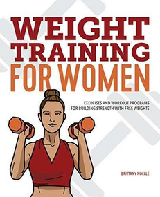 Weight Training for Women (Exercises and Workout Programs for Building Strength with Free Weights) by Brittany Noelle, 9781641527385
