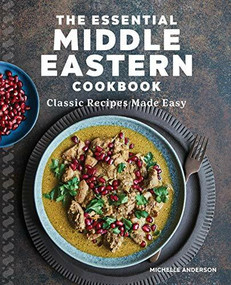 The Essential Middle Eastern Cookbook (Classic Recipes Made Easy) by Michelle Anderson, 9781646116386