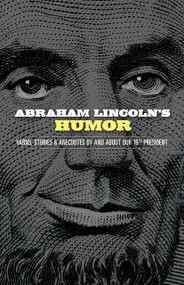 Abraham Lincoln's Humor (Yarns, Stories, and Anecdotes by and about Our 16th President) by John Grafton, 9780486843636