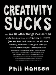 Creativity Sucks (And 30 Other Things I've Learned while Living a Weird, Amazing, Crazy, Creative Life) by Phil Hansen, 9780143131526