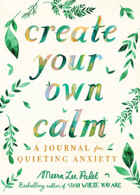 Create Your Own Calm (A Journal for Quieting Anxiety) by Meera Lee Patel, 9780593084144