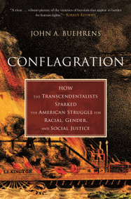 Conflagration (How the Transcendentalists Sparked the American Struggle for Racial, Gender, and Social Justice) - 9780807002117 by John A. Buehrens, 9780807002117
