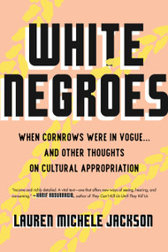 White Negroes (When Cornrows Were in Vogue ... and Other Thoughts on Cultural Appropriation) - 9780807002735 by Lauren Michele Jackson, 9780807002735
