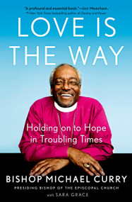 Love is the Way (Holding on to Hope in Troubling Times) by Bishop Michael Curry, Sara Grace, 9780525543039