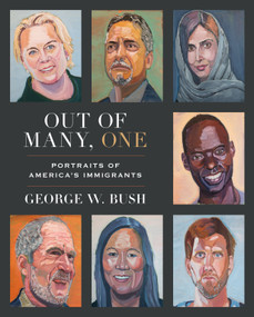 Out of Many, One (Portraits of America's Immigrants) by George W. Bush, 9780593136966